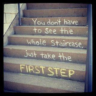You don't have to see the whole staircase, just take the first step