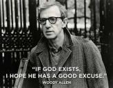 God - Woody Allen - If god exists, I hope he has a good excuse.