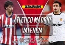 Prediksi Atletico Madrid vs Valencia 25 Januari 2021