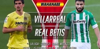 Prediksi Villarreal vs Real Betis 15 Februari 2021