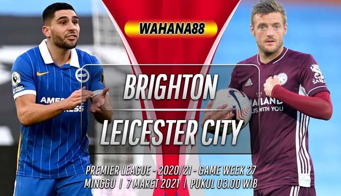 Prediksi Brighton vs Leicester City 7 Maret 2021