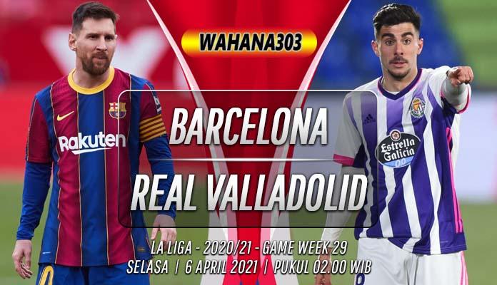 Prediksi Barcelona vs Real Valladolid 6 April 2021