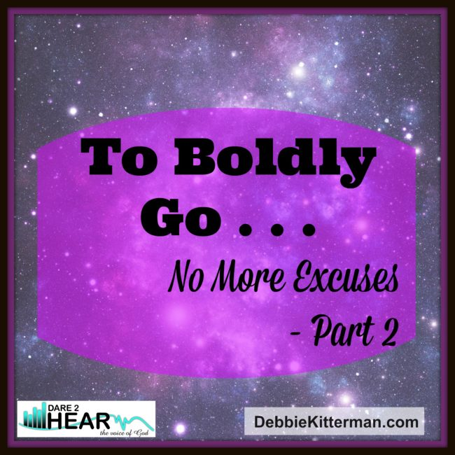 To Boldly Go …. No More Excuses! Part 2