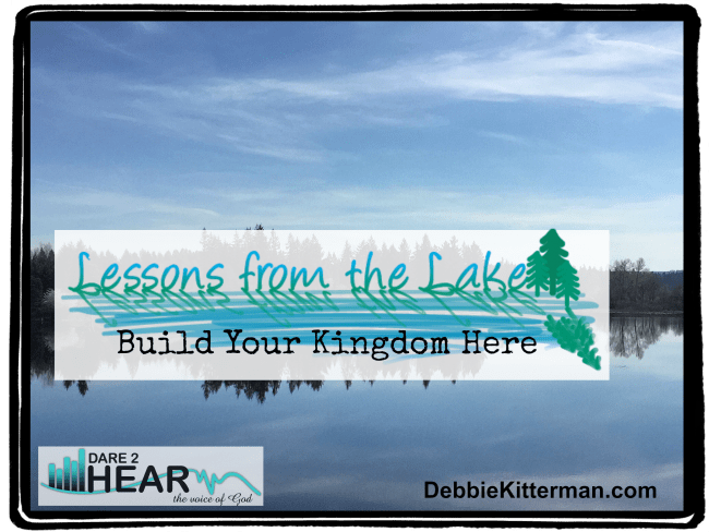 Build Your Kingdom Here Vlog – Lessons from the Lake (Vlog#6)