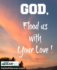 flood us with your love