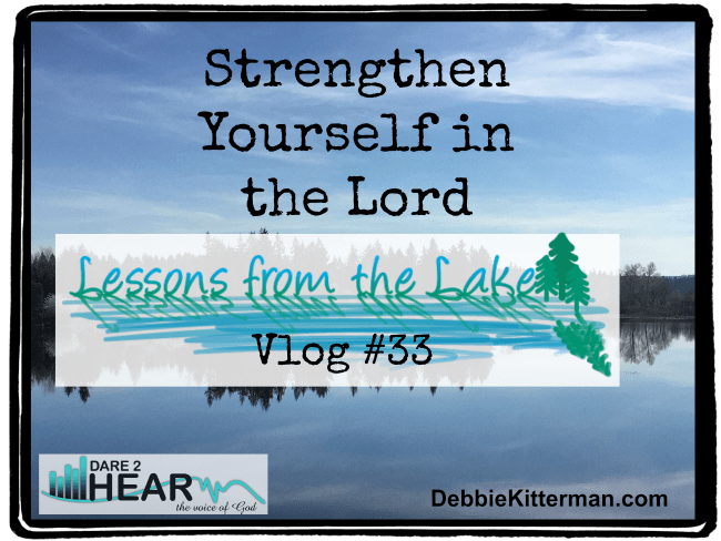 Strengthen Yourself in the Lord Vlog #33 Lessons from the Lake