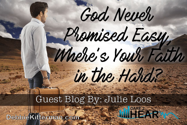 God Never Promised Easy … & Tune In Thursday #20 Guest Julie Loos