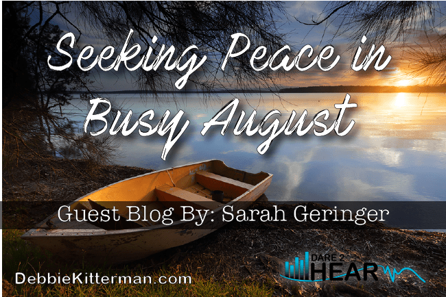 Seeking Peace in Busy August & Tune In Thursday #25 Guest: Sarah Geringer