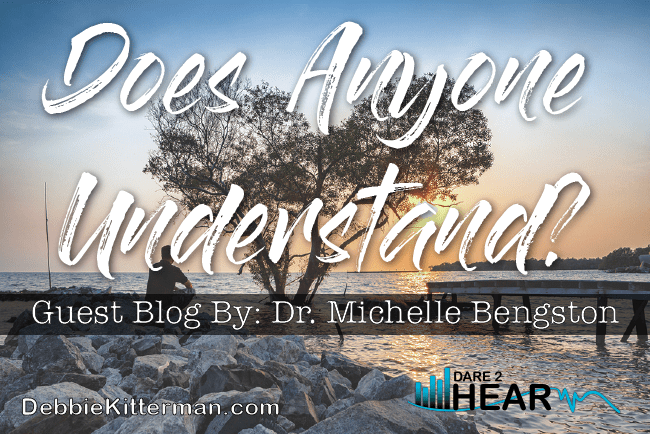 Does Anyone Understand? & Tune In Thursday #35 Guest: Dr. Michelle Bengtson