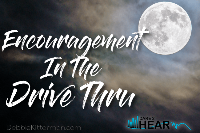 Encouragement in the Drive-Thru & Tune In Thursday #73