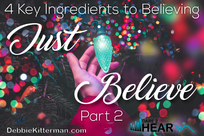 4 Key Ingredients to Believing: Just Believe Part 2 & Tune In Thursday #92