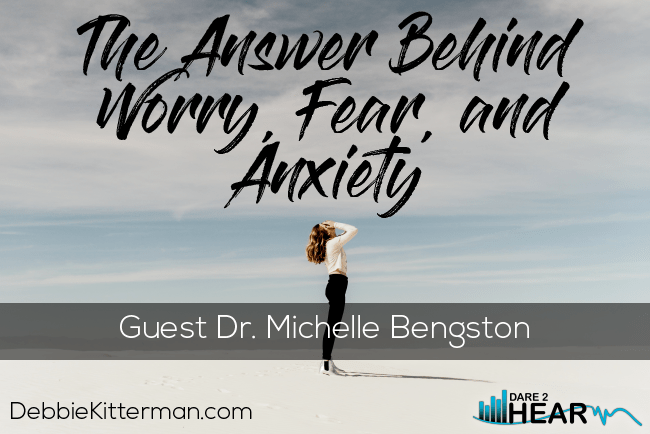 The Answer to Worry, Fear, and Anxiety + Tune In Thursday #129 Guest: Dr Michelle Bengtson