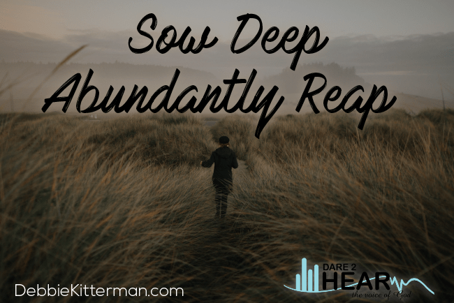 Sow Deep – Abundantly Reap + Tune In Thursday #150