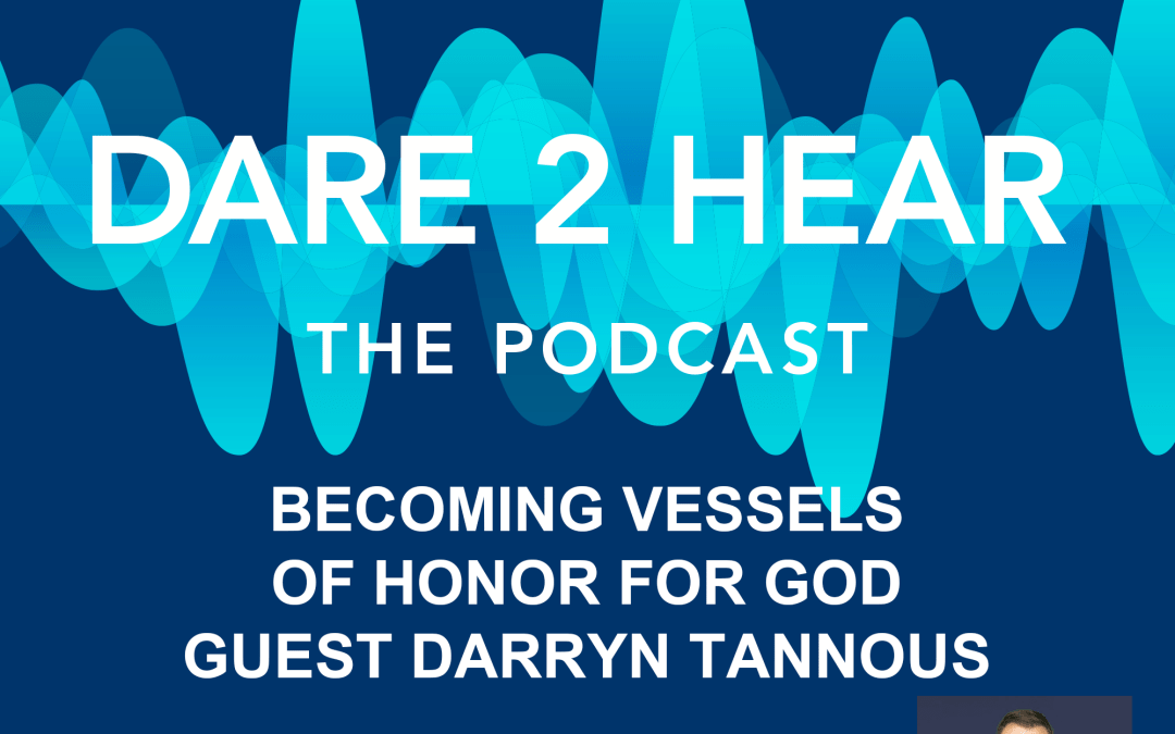 Becoming Vessels of Honor with Guest Darryn Tannous + Tune In Thursday #170