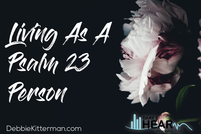 Living As a Psalm 23 Person + Tune In Thursday #210