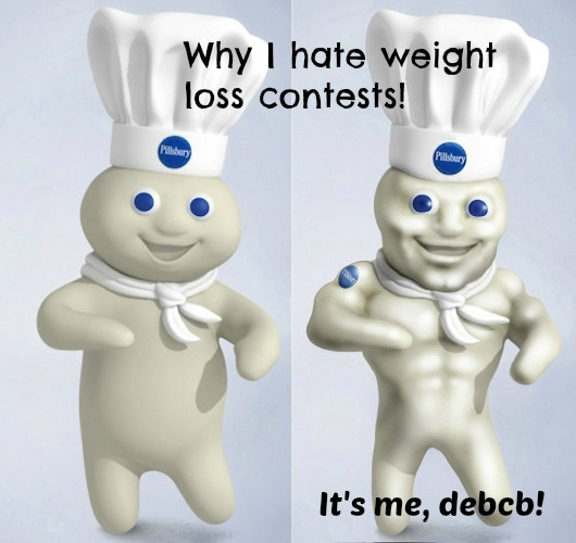 Why I hate weight loss contests- It's me, debcb!
