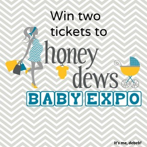 Win two tickets to Honey Dews Baby Expo- It's me, debcb!