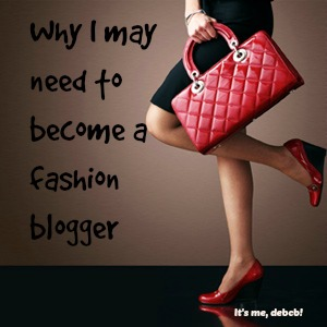 Why I may need to become a Fashion Blogger