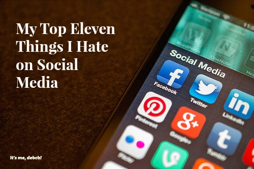 My Top Eleven Things I hate on Social Media