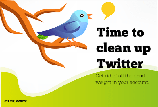 Time to Clean Up Twitter- It's me, debcb!