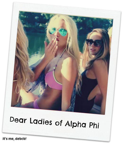 Dear Ladies of Alpha Phi- It's me, debcb!