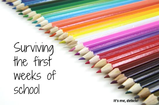 Surviving the first weeks of school- It's me, debcb!