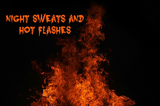Night sweats and hot flashes. Oh my.