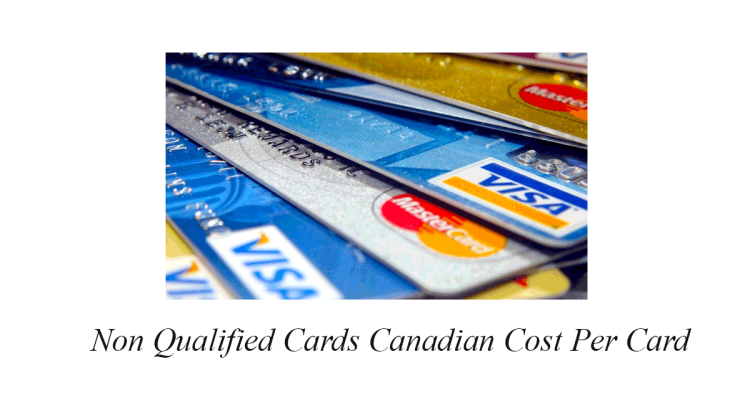 Non Qualified Cards Canadian Cost Per Card