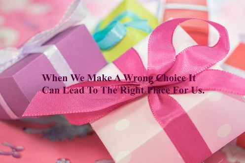 when-we-make-a-wrong-choice-it-can-lead-to-the-right-place-for-us