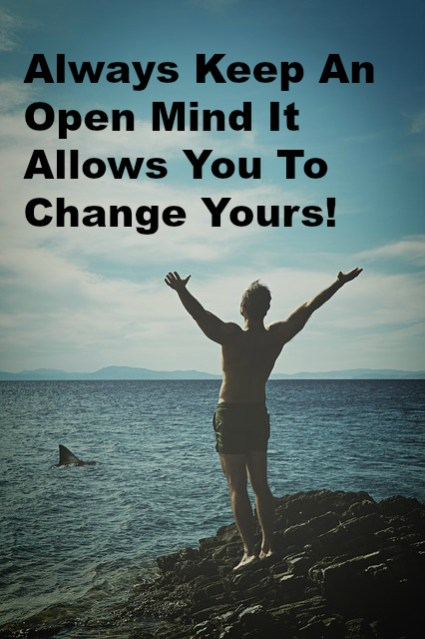 Always Keep An Open Mind It Allows You To Change Yours!