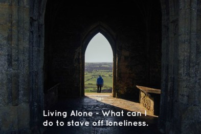 Living Alone - What can I do to stave off loneliness.