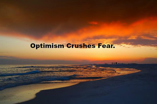 Optimism Crushes Fear.