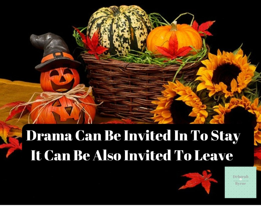 Drama Can Be Invited In To Stay. It Can Be Also Invited To Leave Dbpsychology