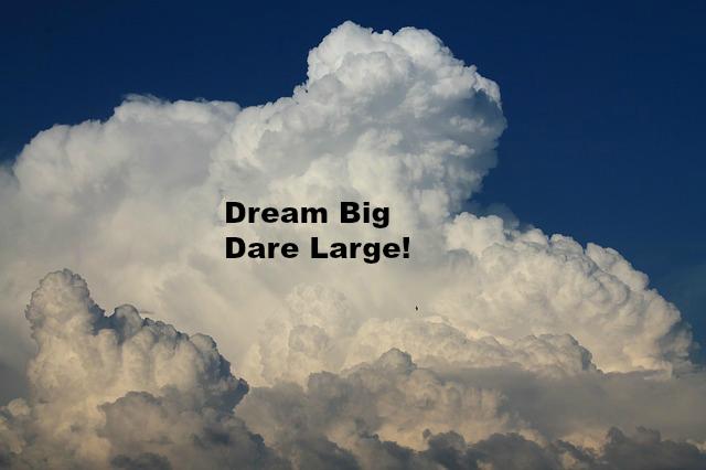 Dream Big Dare Large!