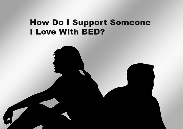 How Do I Support Someone I Love With BED