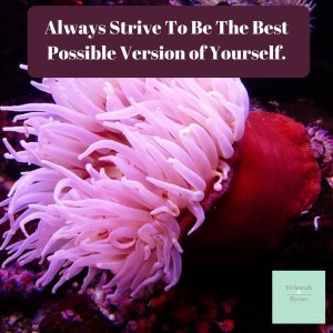Always Strive To Be The Best Possible Version Of Yourself