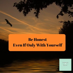 Be Honest Even If Only With Yourself