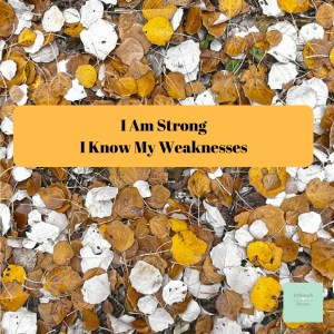 I Am Strong I Know My Weaknesses