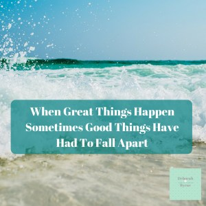 When Great Things Happen Sometimes Good Things Have Had To Fall Apart Dpsychology 3