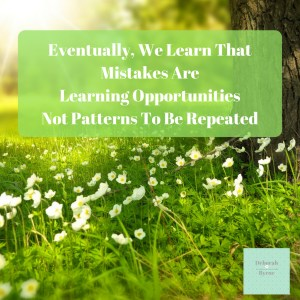 Eventually, We Learn That Mistakes Are Learning Opportunities Not Patterns To Be Repeated DBpsychology 10