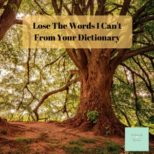 Lose The Words I Can't From Your Dictionary DBpsychology 25