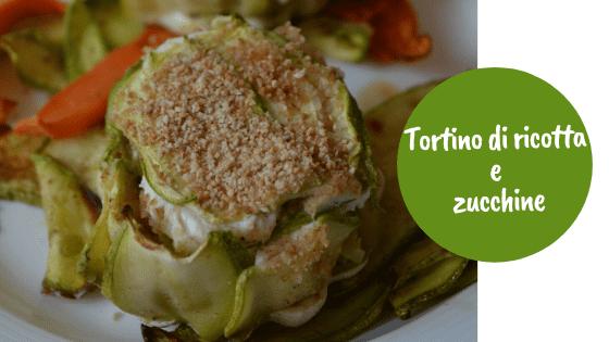 TORTINO DI RICOTTA E ZUCCHINE
