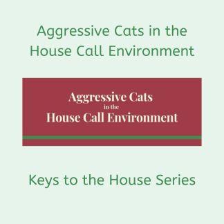 Aggressive Cats in the House Call Environment by Deborah Hansen. CFMG, CFCG