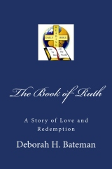 The Book of Ruth: A Story of Love and Redemption in Paperback by: Deborah H. Bateman
