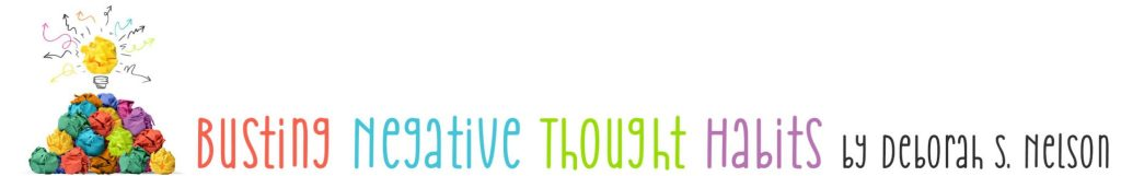 Busting Negative Thought Habits--By Deborah S. Nelson--Mind Power