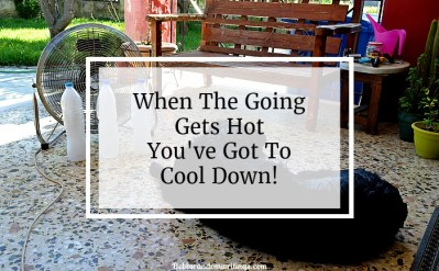 How To Keep Cool When The Going Gets Hot