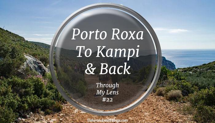 Our Walk From Porto Roxa To Kampi And Back