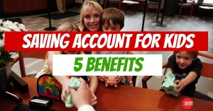 5 Benefits of opening a saving account for kids – kids & money lessons