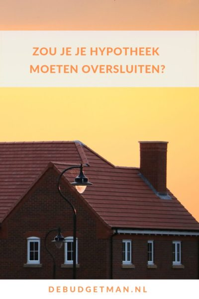 Zou je je hypotheek moeten oversluiten? #DeBudgetman