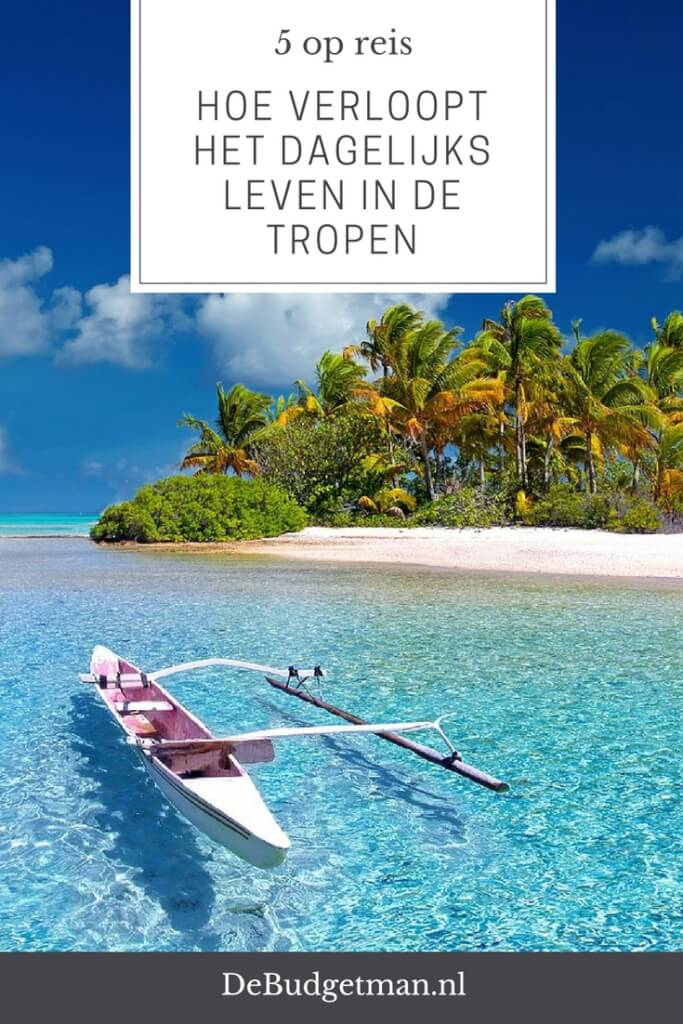 Hoe verloopt het dagelijks leven in de tropen; 5opreis;DeBudgetman.nl